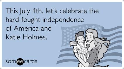 Happy Independence Day…KATIE HOLMES! We saluteyou.